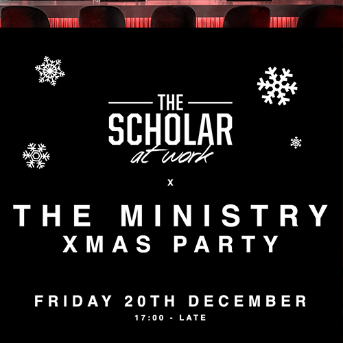 THE SCHOLAR AT WORK X THE MINISTRY CHRISTMAS PARTY